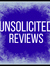 Unsolicited Reviews