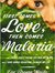 Ebook First Comes Love, then Comes Malaria: How a Peace Corps Poster Boy Won My Heart and a Third World Adventure Changed My Life read Online!