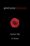 Ebook Good Pussy Bad Pussy: Rachel's Tale read Online!