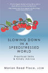 Ebook Slowing Down in a Speedstressed World: Practical Skills & Kindly Advice read Online!