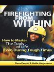 Ebook Firefighting from Within: How to Master the Tools of Life Even During Tough Times read Online!