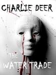 [Charlie Deer] è The Water Trade  [lds PDF] Ebook Epub Download æ it-ural.pro