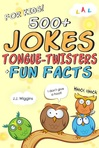 Ebook 500+ Jokes, Tongue-Twisters, & Fun Facts For Kids! read Online!