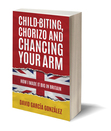 Ebook Child-Biting, Chorizo and Chancing Your Arm - How I Made It Big in Britain read Online!