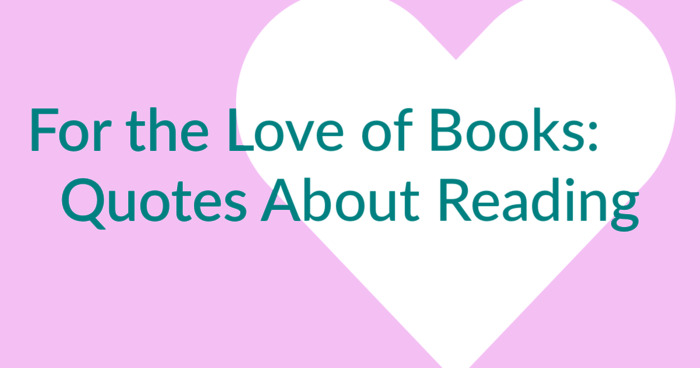 For the Love of Books: Quotes About Reading and Writing