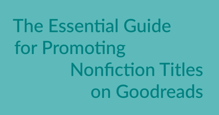 The Essential Guide to Promoting Nonfiction Books on Goodreads