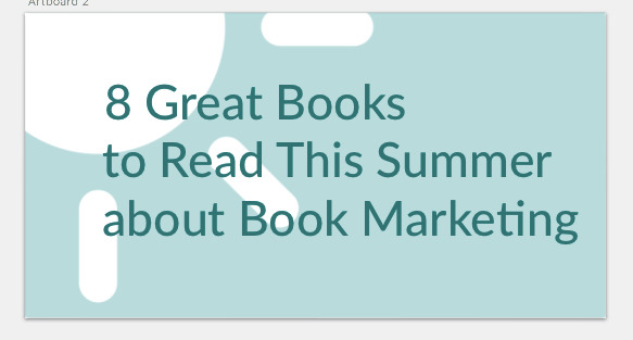 Summer Reading for Authors: 8 Books About Book Marketing