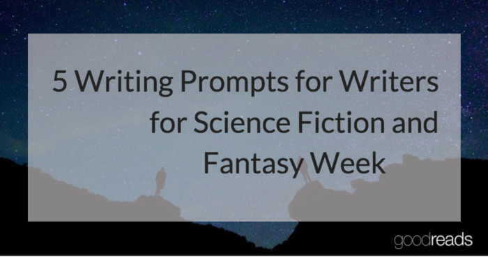 Five Writing Prompts for Science Fiction and Fantasy Writers