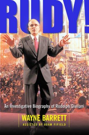 Rudy An Investigative Biography Of Rudy Giuliani By Wayne Barrett