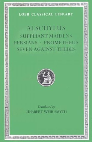 Suppliant Maidens/Persians/Prometheus/Seven Against Thebes (Loeb Classical Library 145)