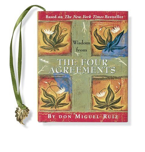 Wisdom From The Four Agreements By Miguel Ruiz