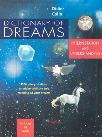 Dictionary of Dreams: Interpretation and Understanding: 3,500 Interpretations to Understand the True Meaning of Your Dreams