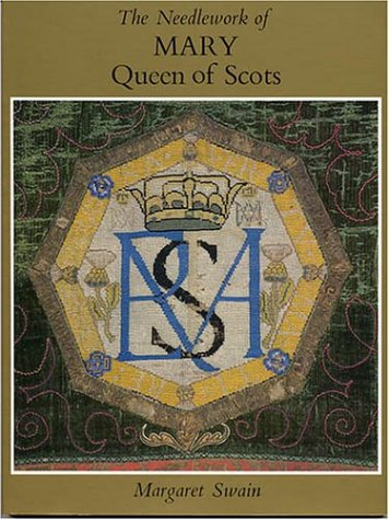 The Needlework Of Mary Queen Of Scots By Margaret Swain