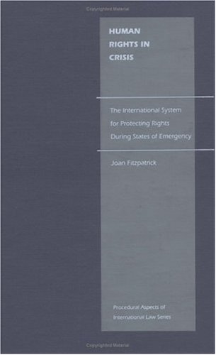 Human Rights in Crisis: The International System for Protecting Rights During States of Emergency