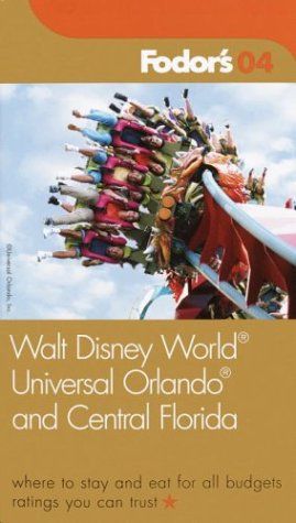 Fodor's Walt Disney World®, Universal Orlando®, and Central Florida 2004: Where to Stay and Eat for All Budgets, Must See Sights and Local Secrets, Ratings You Can Trust