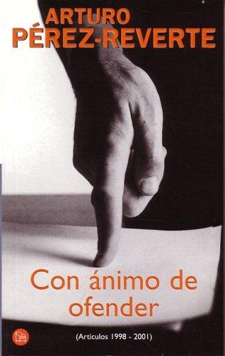 Con ánimo de ofender by Arturo Pérez-Reverte