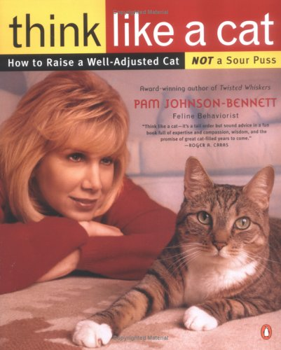 Ebook Think Like a Cat: How to Raise a Well-Adjusted Cat—Not a Sour Puss by Pam Johnson-Bennett TXT!