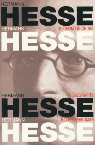 Hermann Hesse, Pilgrim of Crisis: A Biography