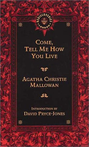 Come, Tell Me How You Live by Agatha Christie Mallowan