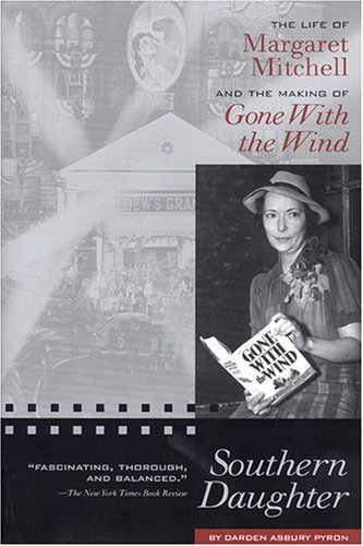 Southern Daughter: The Life of Margaret Mitchell and the Making of Gone With the Wind