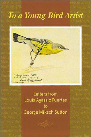 to-a-young-bird-artist-letters-from-louis-agassiz-fuertes-to-george-miksch-sutton