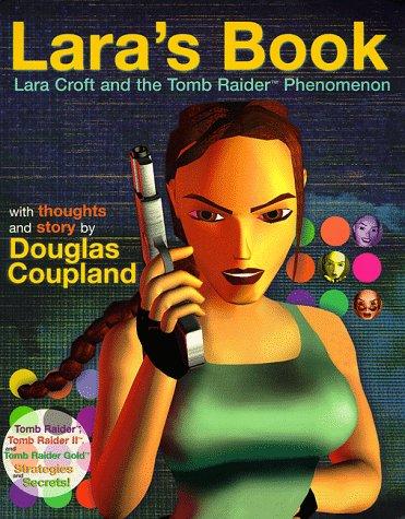 Lara's Book--Lara Croft and the Tomb Raider Phenomenon by Douglas Coupland