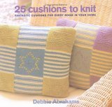 25 Cushions to Knit: Packed with Patterns for Cushions of Every Size to Suit Every Room in Your Home