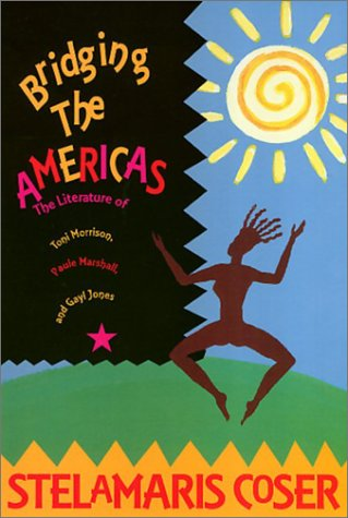 Bridging the Americas: The Literature of Paule Marshall, Toni Morrison, and Gayl Jones