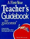 A First-Year Teacher's Guidebook for Success: A Step-By-Step Educational Recipe Book from September to June