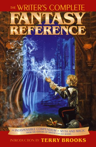 The Writer's Complete Fantasy Reference by David H. Borcherding