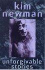Unforgivable Stories by Kim Newman