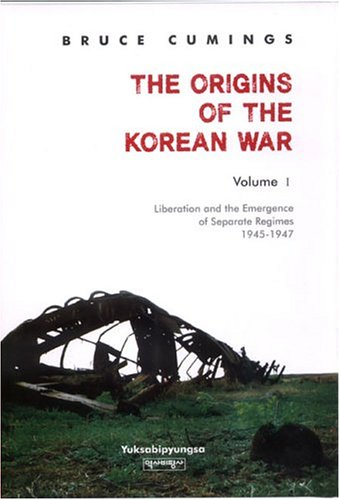 the-origins-of-the-korean-war-volume-i-liberation-and-the-emergence-of-separate-regimes-1945-1947