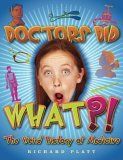 Doctors Did What?!: The Weird History of Medicine
