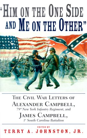 """Him on the One Side and Me on the Other"": The Civil War Letters of Alexander Campbell, 79th New York Infantry Regiment and James Campbell, 1st South Carolina Battalion"