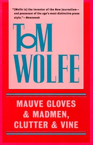 Mauve Gloves & Madmen, Clutter & Vine by Tom Wolfe