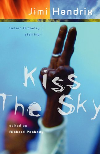 Kiss the Sky: Fiction & Poetry Starring Jimi Hendrix