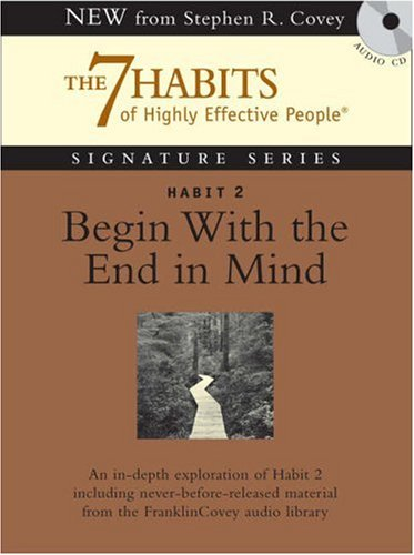Habit 2 Begin with the End in Mind: The 7 Habits of Highly Effective People