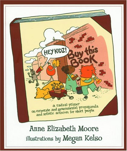 Hey Kidz! Buy This Book by Anne Elizabeth Moore