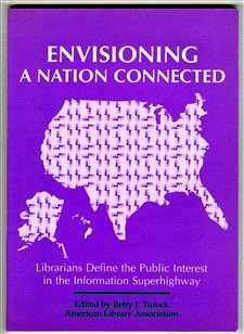 Envisioning A Nation Connected: Librarians Define The Public Interest In The Information Superhighway