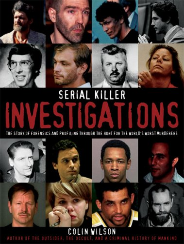 Serial Killer Investigations: The Story of Forensics & Profiling Through the Hunt for the World's Worst Murderers