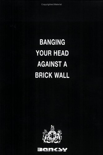 Ebook Banging Your Head Against a Brick Wall by Banksy read!