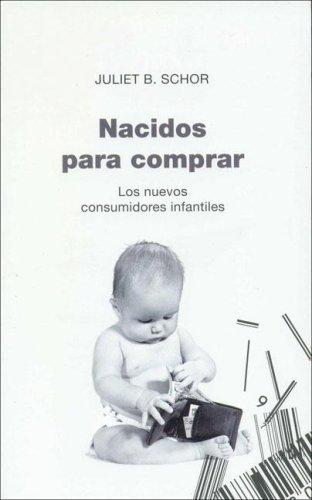 Nacidos Para Comprar: Los Nuevos Consumidores Infantiles
