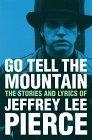 go-tell-the-mountain-the-lyrics-and-writings-of-jeffrey-lee-pierce