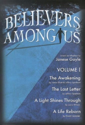 Believers Among Us Book: Volume 1: The Awakening; The Last Letter; A Light Shines Through; A Life Reborn