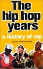 The Hip Hop Years: A History of Rap