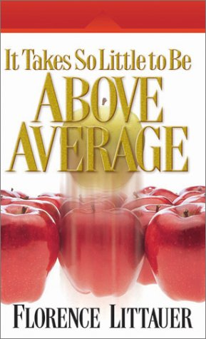 It Takes So Little to Be Above Average by Florence Littauer