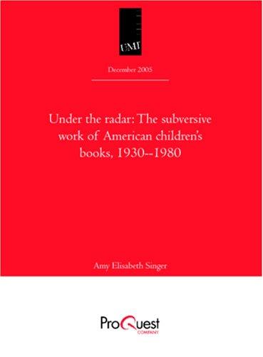 Under the Radar: The Subversive Work of American Children's Books, 1930--1980 -- Dissertation