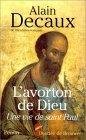 L'avorton De Dieu: Une Vie De Saint Paul