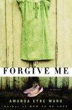 Forgive Me by Amanda Eyre Ward