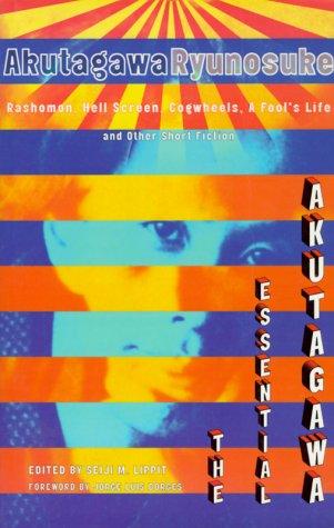 The Essential Akutagawa: Rashomon, Hell Screen, Cogwheels, a Fool's Life and Other Short Fiction